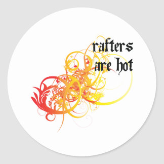Rafters Are Hot Classic Round Sticker