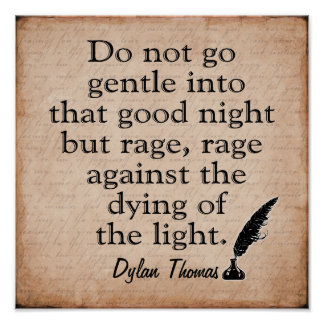 Rage Rage -- Dylan Thomas quote -art print