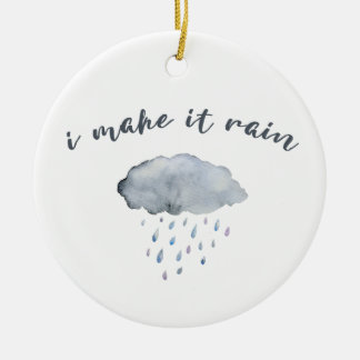 "Rain Cloud Art with Quote ""I Make It Rain"" Ceramic Ornament"