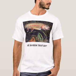 rainbow-trout, Are Rainbow Trout Gay? T-Shirt