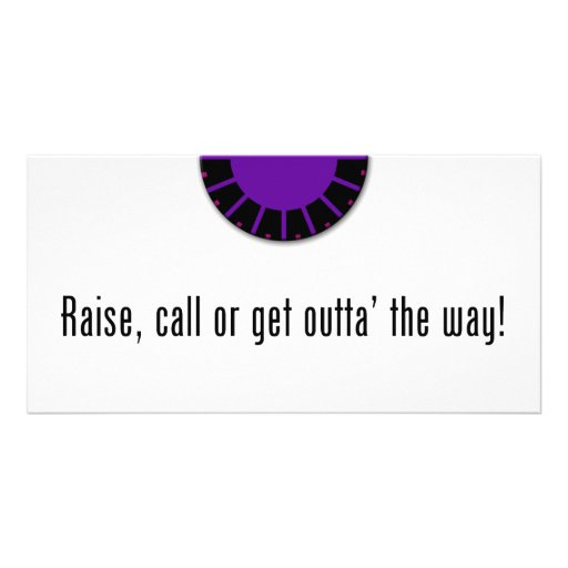 Raise, Call or Get Outta' the Way Photo Card Template