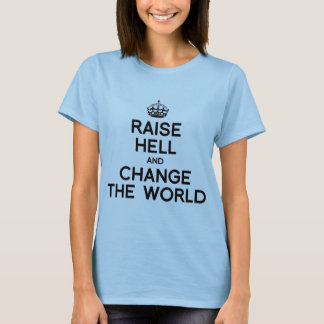 RAISE HELL AND CHANGE THE WORLD.png T-Shirt