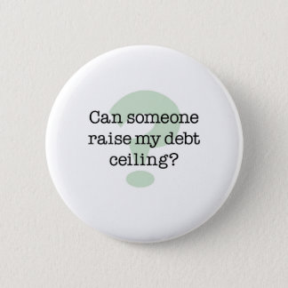Raise My Debt Ceiling 2 Inch Round Button