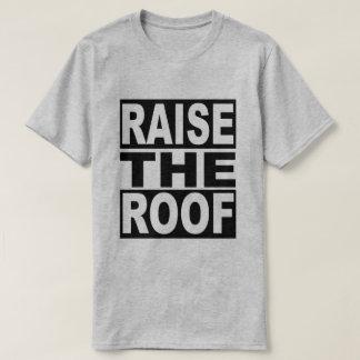 Raise the Roof T-Shirt