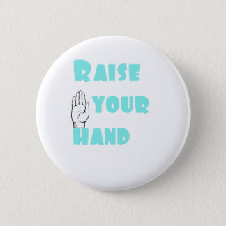 Raise Your Hand 2 Inch Round Button