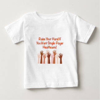 Raise Your Hand for Single-Payer Healthcare Baby T-Shirt
