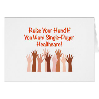 Raise Your Hand for Single-Payer Healthcare Card