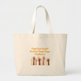 Raise Your Hand for Single-Payer Healthcare Large Tote Bag