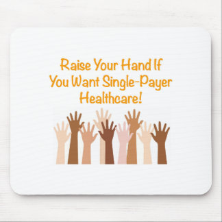 Raise Your Hand for Single-Payer Healthcare Mouse Pad