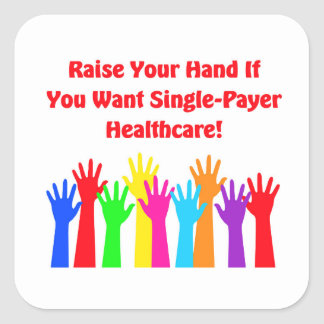 Raise Your Hand for Single-Payer Healthcare Square Sticker