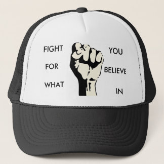 raised-fist, FIGHT , FOR, WHAT, YOU, BELIEVE, IN Trucker Hat