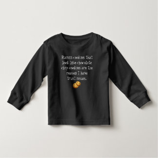 Raisin Cookies Look Like Choc Chip Trust Issues Toddler T-shirt