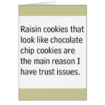 RAISIN COOKIES THAT LOOK LIKE CHOCOLATE CHIPS ARE CARD