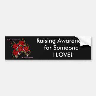 Raising Awareness for Someone I Love Bumper Sticker
