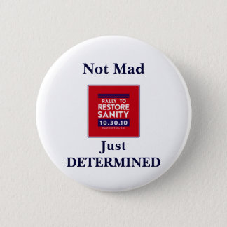 Rally to Restore Sanity-- Not Mad, Just DETERMINED 2 Inch Round Button