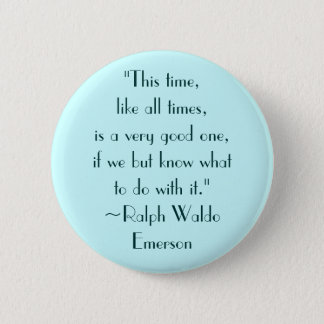 Ralph Waldo Emerson Good Times Quote 2 Inch Round Button