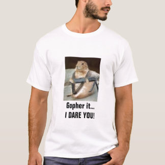 rambo gopher, Gopher it...I DARE YOU! T-Shirt