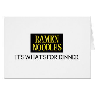 """""""Ramen Noodles it's whats for dinner"""" card"""