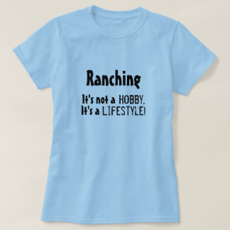 """Ranching: It's not a Hobby..."" Shirt"