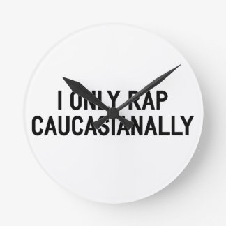 Rap Caucasianally Round Clock