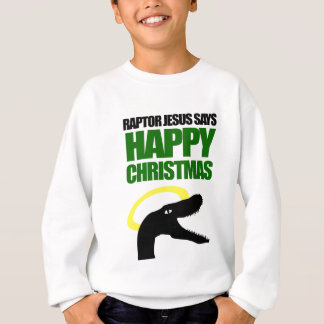 Raptor Jesus says Happy Christmas Sweatshirt