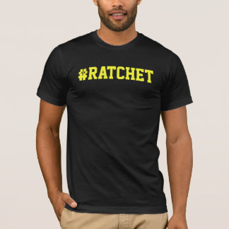 #Ratchet T-shirt