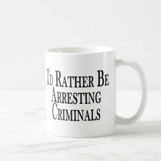 Rather Arrest Criminals Coffee Mug