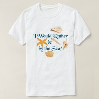 Rather Be By the Sea Seashells T-Shirt