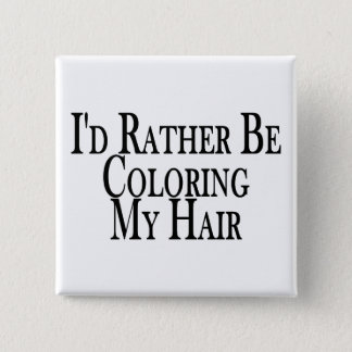 Rather Be Coloring My Hair 2 Inch Square Button