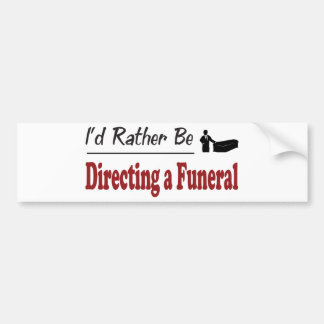 Rather Be Directing a Funeral Bumper Sticker