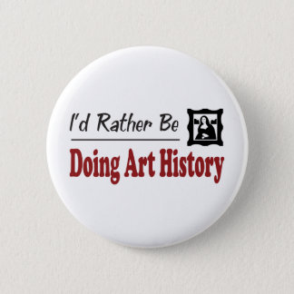 Rather Be Doing Art History 2 Inch Round Button