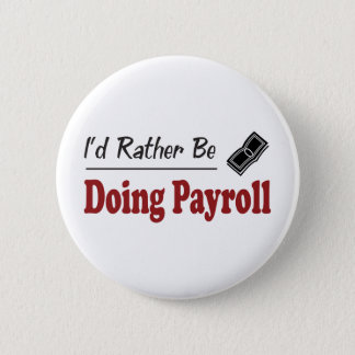 Rather Be Doing Payroll 2 Inch Round Button