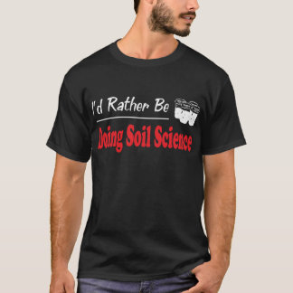 Rather Be Doing Soil Science T-Shirt