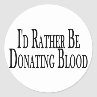 Rather Be Donating Blood Round Sticker