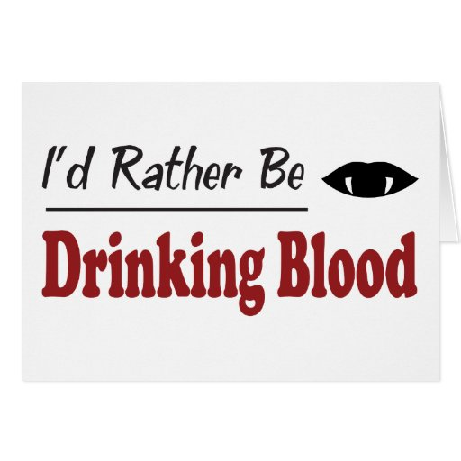 Rather Be Drinking Blood Greeting Card