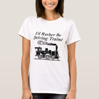 Rather be driving trains T-Shirt