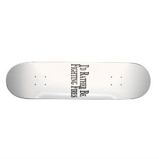 Rather Be Fighting Fires Skate Board Deck