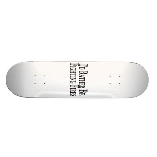 Rather Be Fighting Fires Custom Skate Board