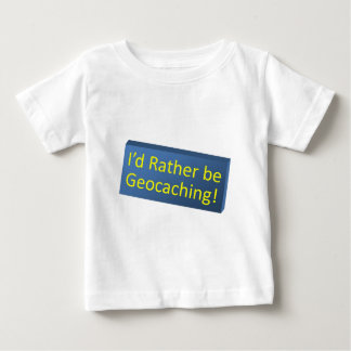 Rather be Geocaching! Baby T-Shirt