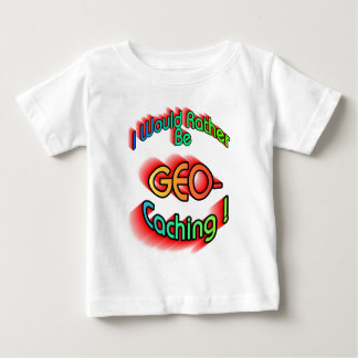 Rather Be Geocaching Baby T-Shirt