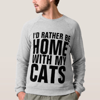 RATHER BE HOME WITH CATS, funny Cat Sweatshirts