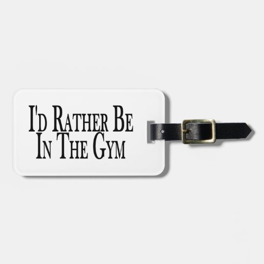Rather Be In the Gym Bag Tag