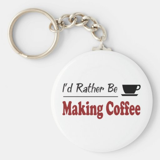 Rather Be Making Coffee Key Chain