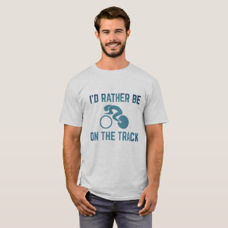 Rather be on the Track T-Shirt