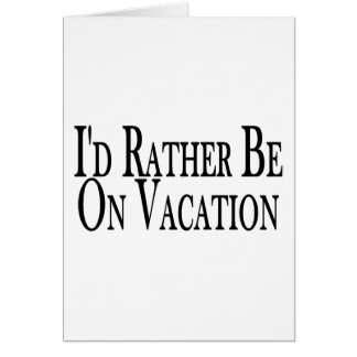 Rather Be On Vacation Greeting Card