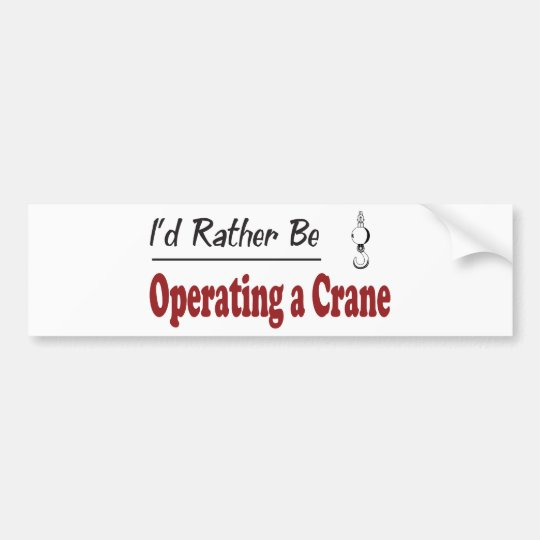 Rather Be Operating a Crane Bumper Sticker