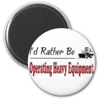 Rather Be Operating Heavy Equipment 2 Inch Round Magnet