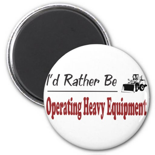 Rather Be Operating Heavy Equipment Refrigerator Magnet