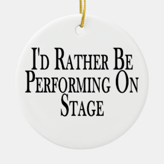 Rather Be Performing On Stage Ceramic Ornament