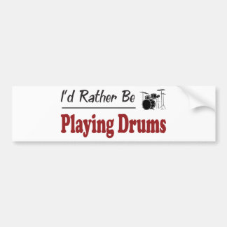 Rather Be Playing Drums Bumper Sticker
